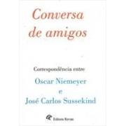 CONVERSA DE AMIGOS: CORRESPONDENCIA ENTRE OSCAR NIEMEYER E JOSE CARLOS SUSSEKIND