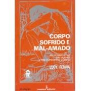 CORPO SOFRIDO E MAL-AMADO: AS EXPERIENCIAS DA MULHER COM O PROPRIO CORPO