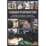 CORRESPONDENTES: BASTIDORES, HISTORIAS E AVENTURAS DE JORNALISTAS BRASILEIROS