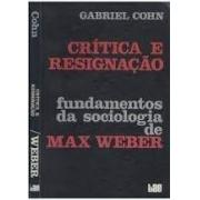 Crítica e resignação: fundamentos da sociologia de Max Weber