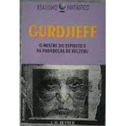 Curdjieff: o mestre do espírito e as parábolas de Belzebu