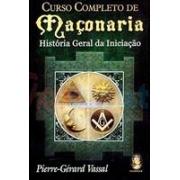 CURSO COMPLETO DE MAÇONARIA: HISTORIA GERAL DA INICIAÇAO
