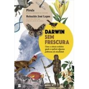DARWIN SEM FRESCURA: COMO A CIENCIA EVOLUTIVA AJUDA A EXPLICAR ALGUMAS POLEMICAS DA ATUALIDADE