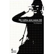 DE VOLTA AOS ANOS 60: UMA VIAGEM PELO FIM DO IDEAL REVOLUCIONARIO
