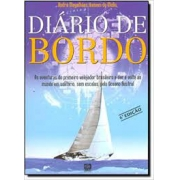 Diário de bordo. As aventuras do primeiro velejador brasileiro a dar a volta ao mundo em solitário, sem escalas, pelo Oceano Austral