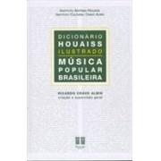 DICIONARIO HOUAISS ILUSTRADO: MUSICA POPULAR BRASILEIRA