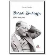 DIETRICH BONHOEFFER: MARTIR DO NAZISMO