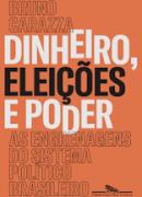 Dinheiro, eleições e poder: as engenharias do sistema político brasileiro