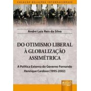 Do otimismo liberal à globalização assimétrica: a política externa do governo Fernando Henrique Cardoso (1995-2002)