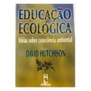 EDUCAÇAO ECOLOGICA: IDEIAS SOBRE CONSCIENCIA AMBIENTAL