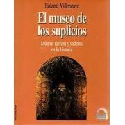 El museo de los suplicios: muerte, torura y sadismo en la histoira