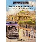 EM QUE ANO ESTAMOS? UMA EXPEDIÇAO PELA HISTORIA DE SAO PAULO