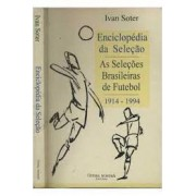 Enciclopédia da Seleção: as Seleções Brasileiras de Futebol - 1914-1994
