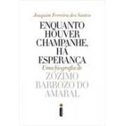 ENQUANTO HOUVER CHAMPANHE, HA ESPERANÇA: UMA BIOGRAFIA DE ZOZIMO BARROZO DO AMARALL