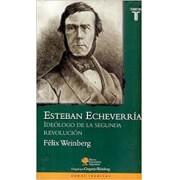 ESTEBAN ECHEVERRIA: IDEOLOGO DE LA SEGUNDA REVOLUCION