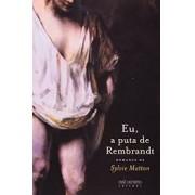Eu, a puta de Rembrandt