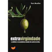 EXTRAVIRGINDADE: O SUBLIME E ESCANDALOSO MUNDO DO AZEITE DE OLIVA