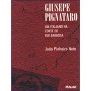 Giusepe Pignataro: um italiano na corte de Rui Barbosa