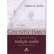Gnosticismo. Uma nova interpretação da tradição oculta para os tempos modernos