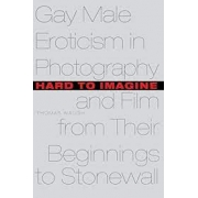 Hard to imagine. Gay male eroticism in photography and filme from their beginnings to stonewall