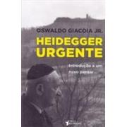 Heidegger urgente: introdução a um novo pensar