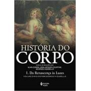 História do corpo. 3 volumes: Da renascença às luzes; Da revolução à grande guerra; As mutações do olhar. O século XX