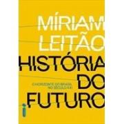 História do futuro. Horizonte do Brasil no século XXI