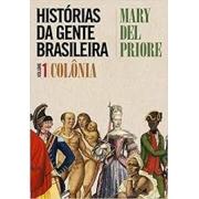 Histórias de gente brasileira. Volume 1: Colônia