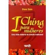 I CHING PARA MULHERES: UMA VISAO MODERNA DO ORACULO TRADICIONAL