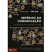 IMPERIOS DA COMUNICAÇAO: DO TELEFONE A INTERNET, DA AT&T AO GOOGLE