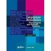 IMPRENSA BRASILEIRA: PERSONAGENS QUE FIZERAM HISTORIA (2 VOLUMES)