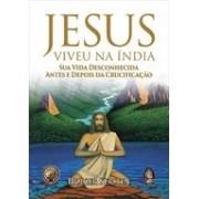 JESUS VIVEU NA INDIA: SUA VIDA DESCONHECIDA ANTES E DEPOIS DA CRUCIFICAÇAO