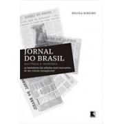 JORNAL DO BRASIL: HISTORIA E MEMORIA - OS BASTIDORES DAS EDIÇOES MAIS MARCANTES DE UM VEICULO INESQUECIVEL