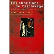 Les abolitions de l'esclavage. De L. F. Sonthonax à V. Schoelcher - 1793-1794-1848