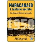 Maracanazo: a história secreta. Da euforia ao silêncio de uma nação