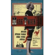 Mark Twain. Dicas Úteis Para Uma Vida Fútil