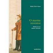 MESTRE INVENTOR. O: RELATOS DE UM VIAJANTE EDUCADOR