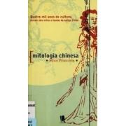Mitologia chinesa [Mitos primitivos]: quatro mil anos de cultura, através dos mitos e lendas da antiga China