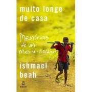 MUITO LONGE DE CASA: MEMORIAS DE UM MENINO-SOLDADO