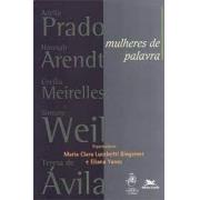 Mulheres de palavra: Adélia Prado, Hannah Arendt, Cecília Meireles, Simone Weil, Teresa de Ávlila