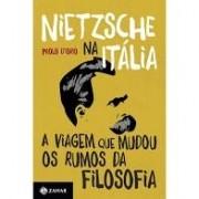 Nietzsche na Itália. A viagem que mudou os rumos da Filosofia