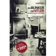 No Bunker de Hitler. Os últimos dias do Terceito Reich