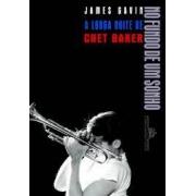 No fundo de um sonho: a longa noite de Chet Baker