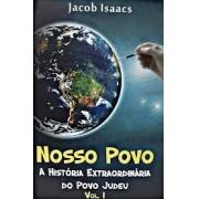 NOSSO POVO - A HISTÓRIA EXTRAORDINÁRIA DO POVO JUDEU VOL I