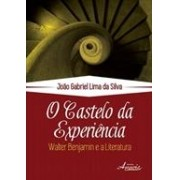 O CASTELO DA EXPERIENCIA: WALTER BENJAMIN E A LITERATURA