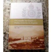 O Conselho De Estado E A Politica Externa Do Imperio: Consultas Da Secao Dos Negocios Estrangeiros, 1863-1867