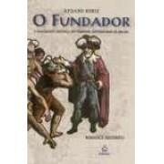 O FUNDADOR: A FASCINANTE HISTORIA DO PRIMEIRO GOVERNADOR DO BRASIL