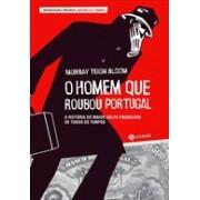 O HOMEM QUE ROUBOU PORTUGAL: A HISTORIA DO MAIOR GOLPE FINANCEIRO DE TODOS OS TEMPOS