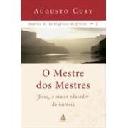 O mestre dos mestres. Jesus, o maior educador da história. Análise da inteligência de Cristo.