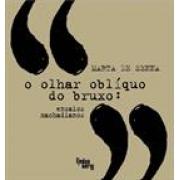 O OLHAR OBLIQUO DO BRUXO: ENSAIOS MACHADIANOS